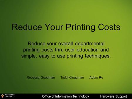 Reduce Your Printing Costs Reduce your overall departmental printing costs thru user education and simple, easy to use printing techniques. Office of Information.