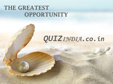THE GREATEST OPPORTUNITY QUIZ INDIA.co.in. Home - Rs.50,00,000 Education-Rs.20,00,000 Marriage- Rs.20,00,000 Jewellery- Rs.10,00,000 Car- Rs.10,00,000.