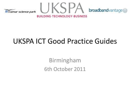 UKSPA ICT Good Practice Guides Birmingham 6th October 2011.