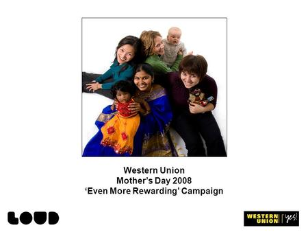 Western Union Mothers Day 2008 Even More Rewarding Campaign.