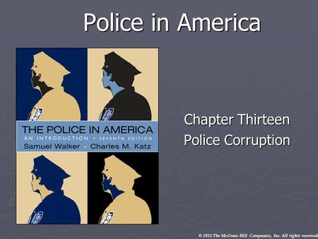 © 2011 The McGraw-Hill Companies, Inc. All rights reserved. Police in America Chapter Thirteen Police Corruption.