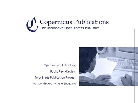 Open Access Publishing Public Peer-Review Two-Stage Publication Process Worldwide Archiving + Indexing.