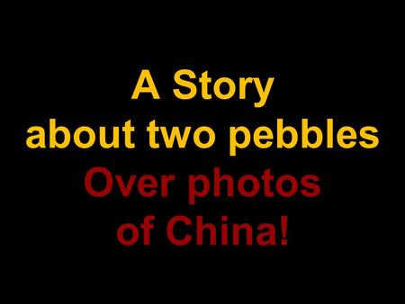 A Story about two pebbles Over photos of China! The difference between logical thoughts and lateral thoughts.