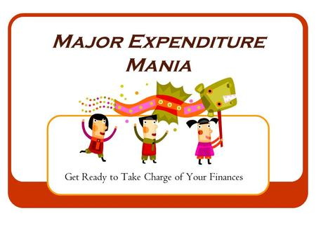 Major Expenditure Mania Get Ready to Take Charge of Your Finances.