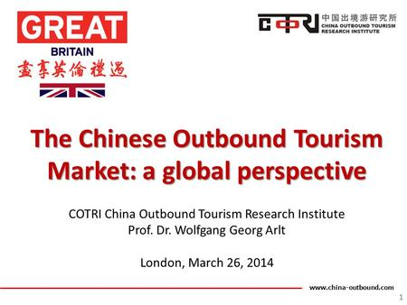 Www.china-outbound.com The Chinese Outbound Tourism Market: a global perspective COTRI China Outbound Tourism Research Institute Prof. Dr. Wolfgang Georg.
