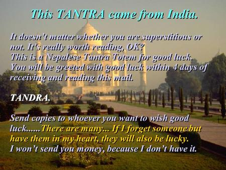 This TANTRA came from India. It doesnt matter whether you are superstitious or not. Its really worth reading, OK? This is a Nepalese Tantra Totem for good.