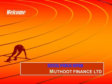INITIAL PUBLIC OFFER M UTHOOT FINANCE LTD INITIAL PUBLIC OFFER M UTHOOT FINANCE LTD Welcome.