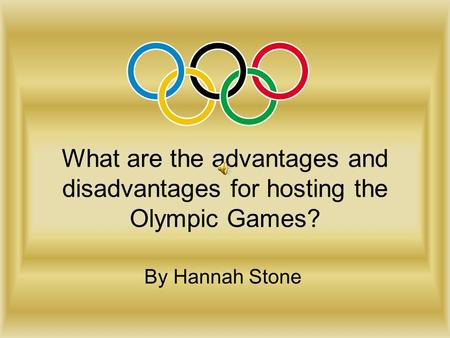 What are the advantages and disadvantages for hosting the Olympic Games? By Hannah Stone.