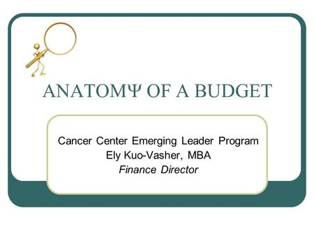 F BUDGET Cancer Center Emerging Leader Program Ely Kuo-Vasher, MBA Finance Director.