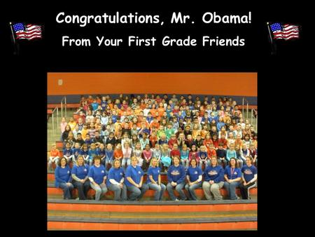 Congratulations, Mr. Obama! From Your First Grade Friends.