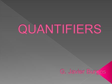 Quantifiers are words that are used to state quantity or amount of something without stating the exact number.