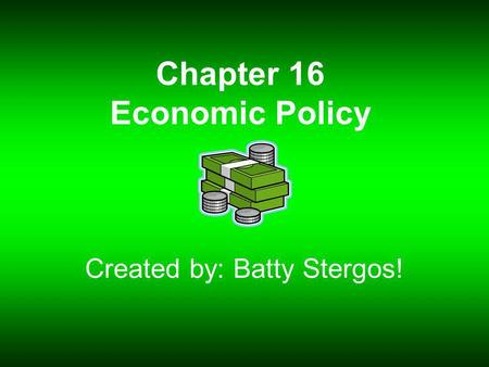 Chapter 16 Economic Policy Created by: Batty Stergos!