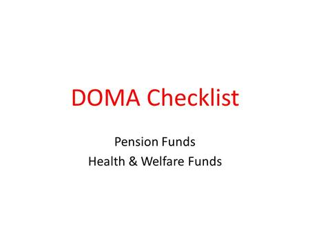 DOMA Checklist Pension Funds Health & Welfare Funds.