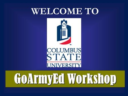 GoArmyEd Workshop WELCOME TO. What is Tuition assistance? What is GoArmyEd? Tuition assistance provides financial assistance for off-duty programs in.