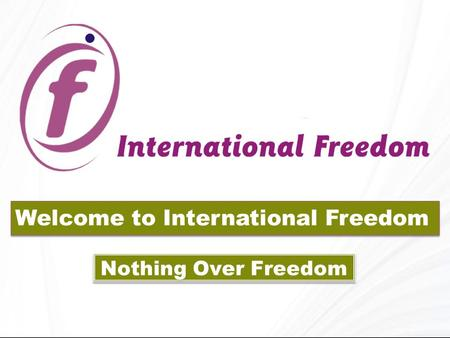 Welcome to International Freedom Nothing Over Freedom.