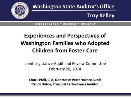 Washington State Auditors Office Troy Kelley Independence Respect Integrity Experiences and Perspectives of Washington Families who Adopted Children from.
