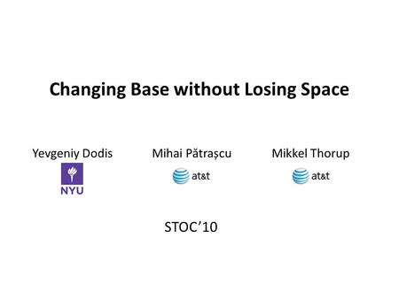 Changing Base without Losing Space Yevgeniy DodisMihai P ă trașcuMikkel Thorup STOC10.