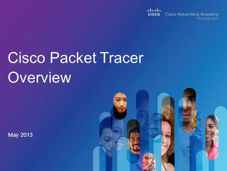 Cisco Packet Tracer Overview May 2013. © 2013 Cisco and/or its affiliates. All rights reserved. Cisco Confidential 2 Cisco Packet Tracer Overview Packet.