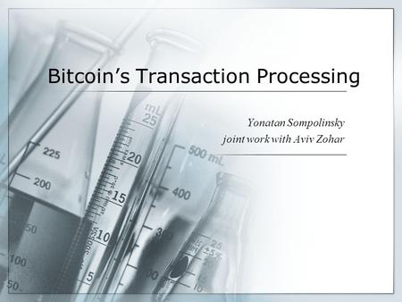 Bitcoins Transaction Processing Yonatan Sompolinsky joint work with Aviv Zohar.