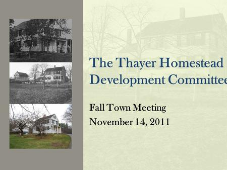 The Thayer Homestead Development Committee T Fall Town Meeting November 14, 2011.