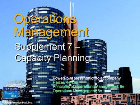 © 2006 Prentice Hall, Inc.S7 – 1 Operations Management Supplement 7 – Capacity Planning © 2006 Prentice Hall, Inc. PowerPoint presentation to accompany.