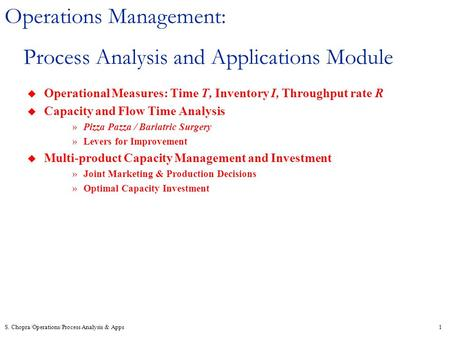 S. Chopra/Operations/Process Analysis & Apps1 Operations Management: Process Analysis and Applications Module u Operational Measures: Time T, Inventory.