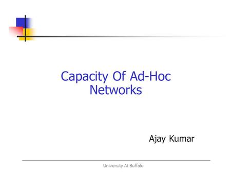 University At Buffalo Capacity Of Ad-Hoc Networks Ajay Kumar.