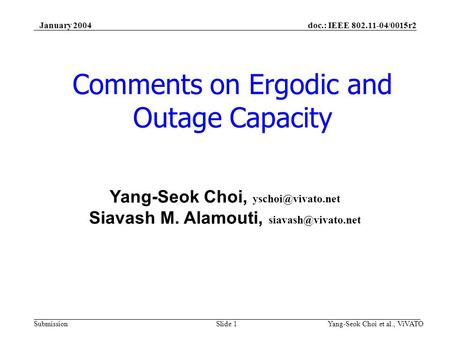 Doc.: IEEE 802.11-04/0015r2 Submission January 2004 Yang-Seok Choi et al., ViVATOSlide 1 Comments on Ergodic and Outage Capacity Yang-Seok Choi,