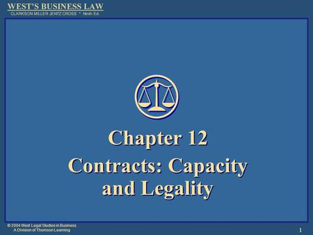 © 2004 West Legal Studies in Business A Division of Thomson Learning 1 Chapter 12 Contracts: Capacity and Legality Chapter 12 Contracts: Capacity and Legality.