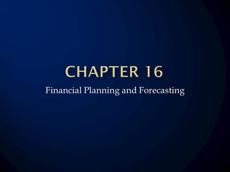 Financial Planning and Forecasting. Forecast Sales Project the Assets Needed to Support Sales Project Internally Generated Funds Project Outside Funds.