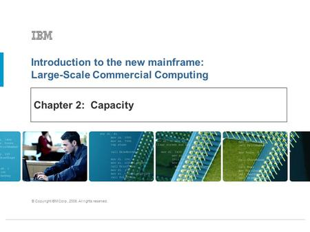 Introduction to the new mainframe: Large-Scale Commercial Computing © Copyright IBM Corp., 2006. All rights reserved. Chapter 2: Capacity.