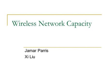 Wireless Network Capacity Jamar Parris Xi Liu. Areas Covered Fixed Nodes Mobility of Nodes.
