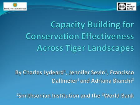 Capacity Building Global Support Program Enhance the institutional capacity necessary to support professionals in implementing tiger conservation over.