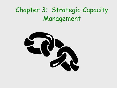Chapter 3: Strategic Capacity Management