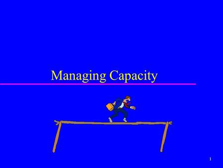 1 Managing Capacity. 2 Service capacity u Objective: match the level of operations with the level of demand, finding the best balance between cost and.