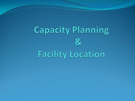 Capacity Planning & Facility Location