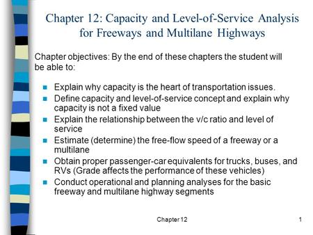 Chapter 12: Capacity and Level-of-Service Analysis for Freeways and Multilane Highways Chapter objectives: By the end of these chapters the student will.