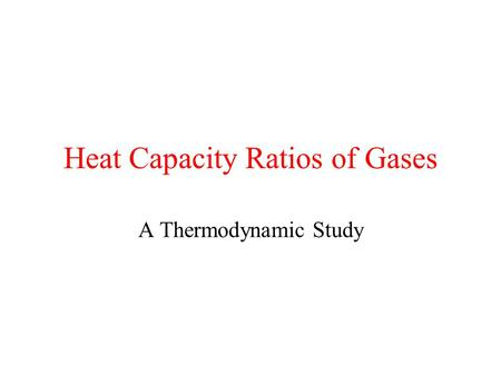 Heat Capacity Ratios of Gases A Thermodynamic Study.