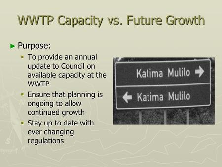 WWTP Capacity vs. Future Growth Purpose: Purpose: To provide an annual update to Council on available capacity at the WWTP To provide an annual update.