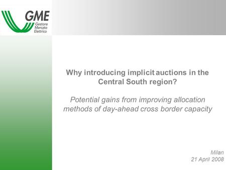 Why introducing implicit auctions in the Central South region? Potential gains from improving allocation methods of day-ahead cross border capacity Milan.