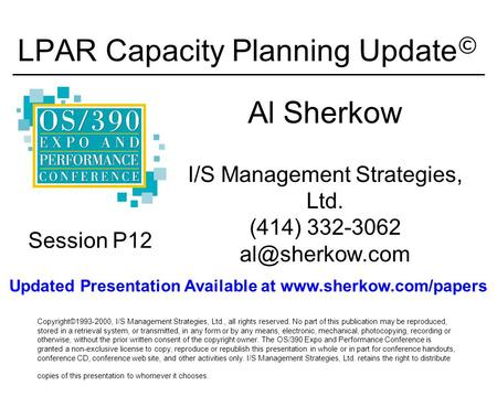 LPAR Capacity Planning Update © Al Sherkow I/S Management Strategies, Ltd. (414) 332-3062 Copyright©1993-2000, I/S Management Strategies,