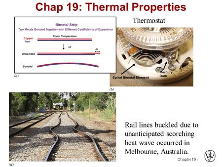 Chapter 19 - Chap 19: Thermal Properties Thermostat Rail lines buckled due to unanticipated scorching heat wave occurred in Melbourne, Australia.