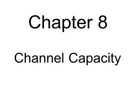 Chapter 8 Channel Capacity. bits of useful info per bits actually sent Change in entropy going through the channel (drop in uncertainty): average uncertainty.