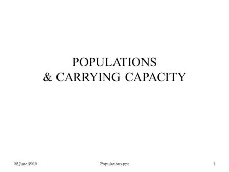 POPULATIONS & CARRYING CAPACITY 02 June 20101Populations.ppt.