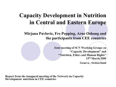 Capacity Development in Nutrition in Central and Eastern Europe Mirjana Pavlovic, Fre Pepping, Arne Oshaug and the participants from CEE countries Joint.