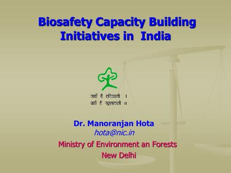 Biosafety Capacity Building Initiatives in India Biosafety Capacity Building Initiatives in India Ministry of Environment an Forests New Delhi New Delhi.