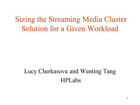 1 Sizing the Streaming Media Cluster Solution for a Given Workload Lucy Cherkasova and Wenting Tang HPLabs.
