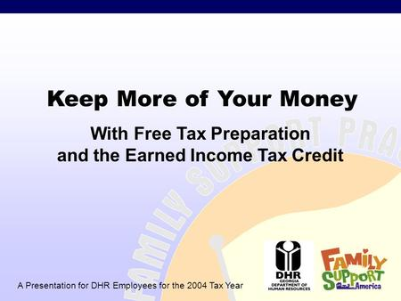 DRAFT DOCUMENT Keep More of Your Money A Presentation for DHR Employees for the 2004 Tax Year With Free Tax Preparation and the Earned Income Tax Credit.