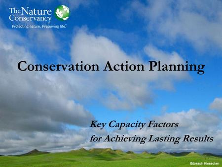 Conservation Action Planning Key Capacity Factors for Achieving Lasting Results.