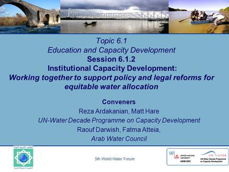 5th World Water Forum Topic 6.1 Education and Capacity Development Session 6.1.2 Institutional Capacity Development: Working together to support policy.